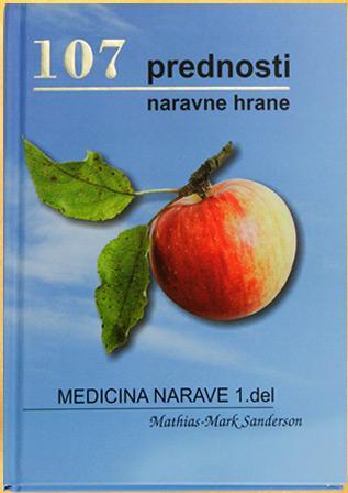 107 prednosti naravne hrane - Medicina narave 1. del - Mathias M. Sanderson